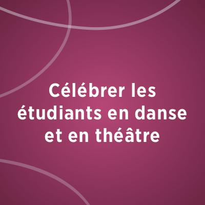 Célébrer les étudiants en danse et en théâtre