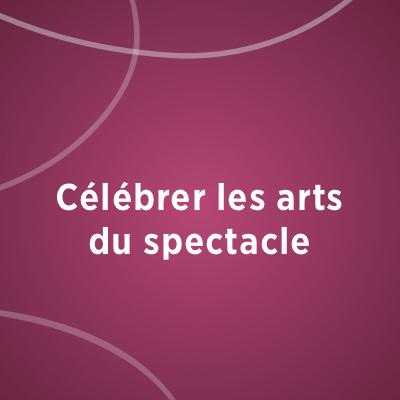 Célébrer les arts du spectacle